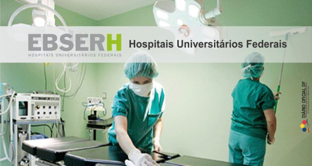 Concurso EBSERH: Publicado os editais para áreas Assistencial, Administrativa e Médica