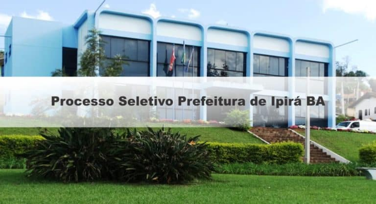 Edital Prefeitura de Ipirá BA: Inscrições Abertas para 900 vagas