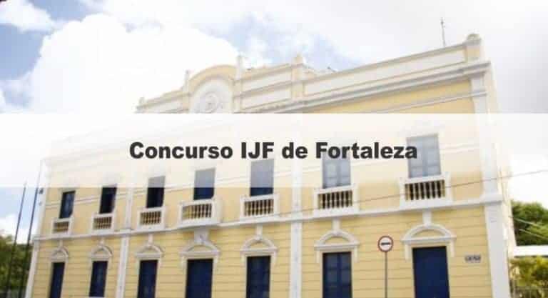 Concurso IJF de Fortaleza CE: Inscrições Abertas para 176 vagas