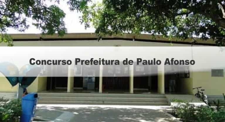 Concurso Prefeitura de Paulo Afonso BA: Provas em Outubro!