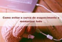 Como evitar a curva de esquecimento e memorizar tudo