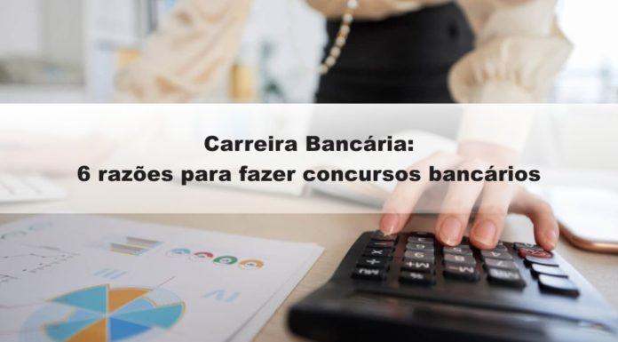 Carreira Bancária: 6 razões para fazer concursos bancários