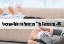 Processo Seletivo Prefeitura Três Cachoeiras - RS