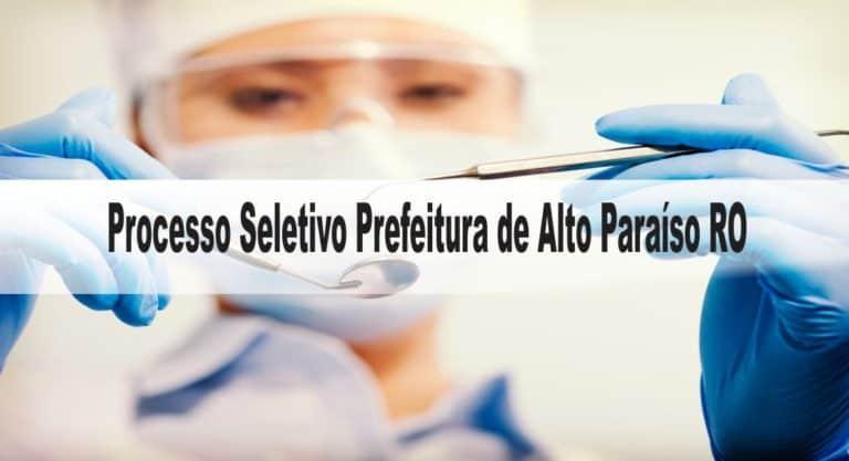 Processo Seletivo Prefeitura de Alto Paraíso RO 2020: Inscrições encerradas
