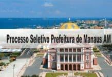 Processo Seletivo Prefeitura de Manaus AM