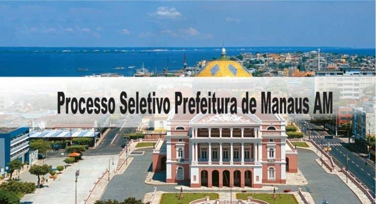 Processo Seletivo Prefeitura de Manaus AM: Inscrições abertas