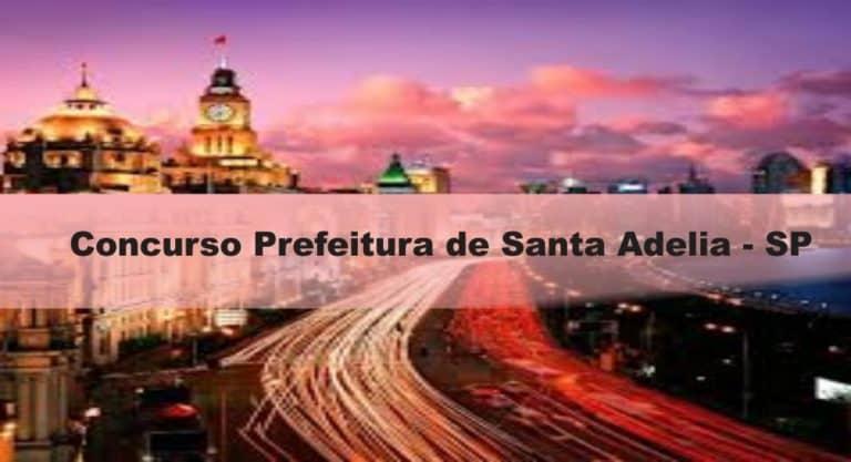Concurso Prefeitura de Santa Adélia – SP: Provas dia 24/01/21