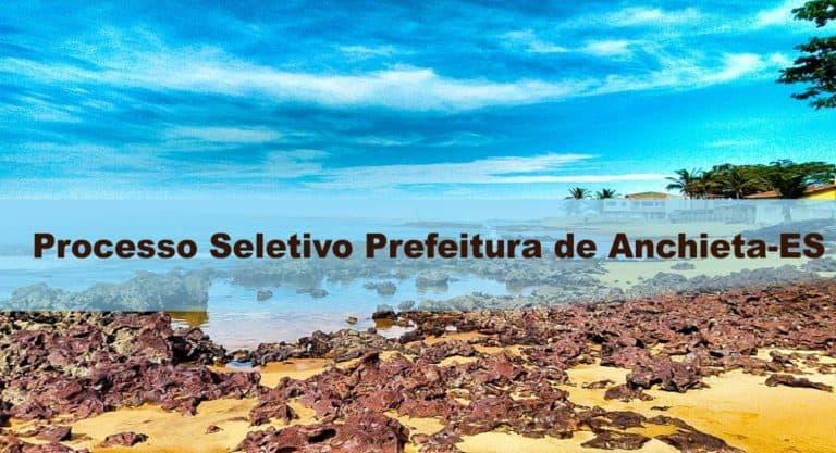 Processo Seletivo Prefeitura de Anchieta (ES) com 37 vagas: Inscrições encerradas