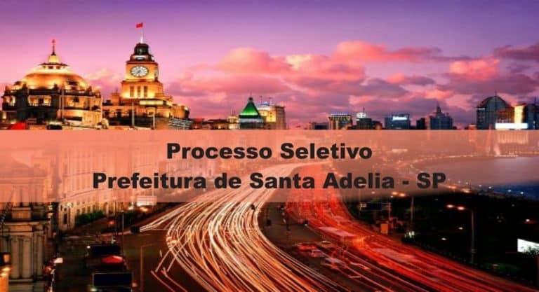 Processo Seletivo Prefeitura de Santa Adelia – SP: Provas dia 17 de janeiro de 2021