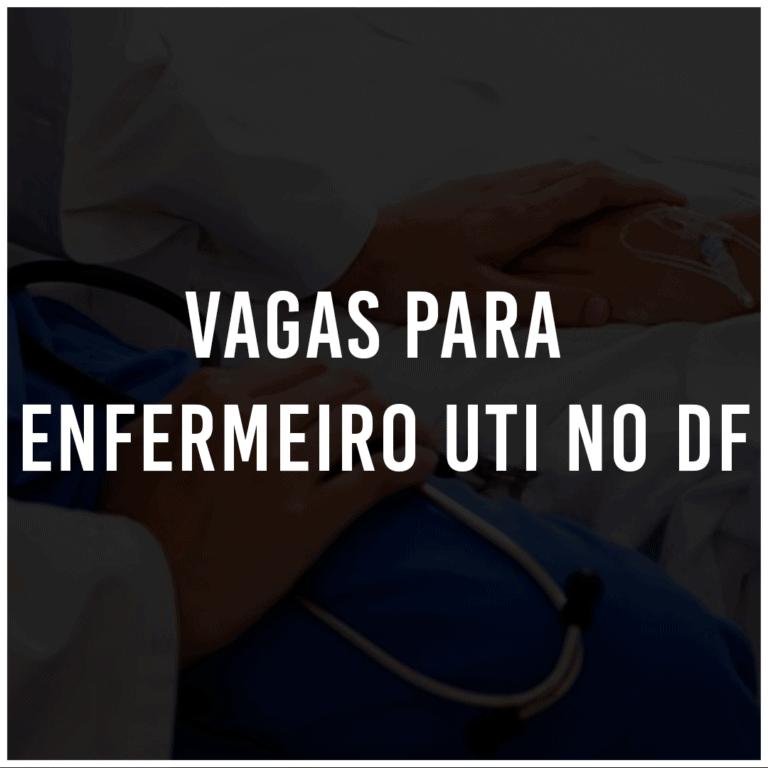 16 vagas para Enfermeiro UTI no DF: Inscrições encerradas